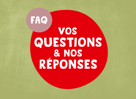 Vos questions & nos réponses